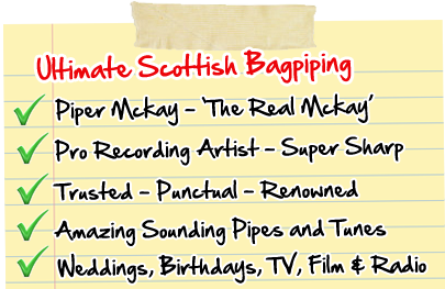 Professional Scottish Bagpiping - Authentic Traditional Full Dress, As Seen on CNN, BBC, itv & Film, Piper Mckay - The Real Mckay, Great Sounds - You'll Love It!